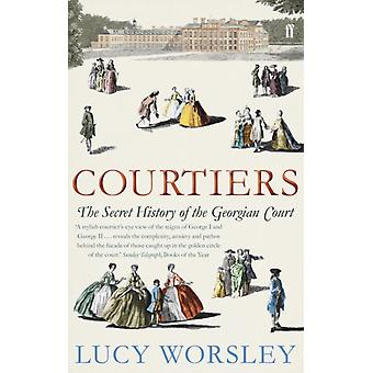 Courtiers: The Secret History of the Georgian Court (Paperback) by Worsley Lucy