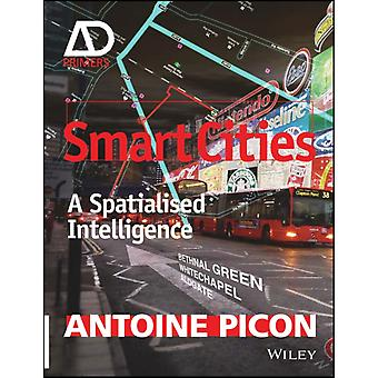 Smart Cities: A Spatialised Intelligence - AD Primer (Architectural Design Primer) (Paperback) by Picon Antoine
