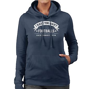 I Have Too Many Footballs Said Nobody Ever Women's Hooded Sweatshirt