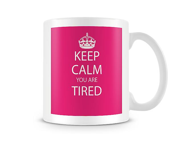 Keep Calm You Are Tired Printed Mug