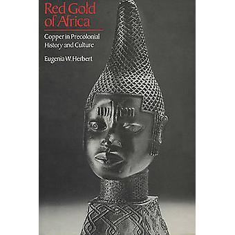 Or rouge de l'Afrique - cuivre dans histoire précoloniale et la Culture (nouvelle ed