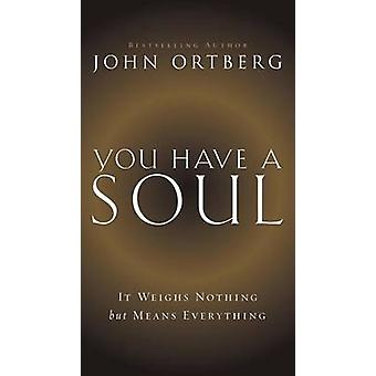 You Have a Soul - It Weighs Nothing but Means Everything by John Ortbe