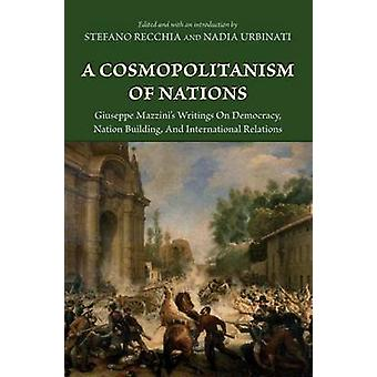 A Cosmopolitanism of Nations - Giuseppe Mazzini's Writings on Democrac