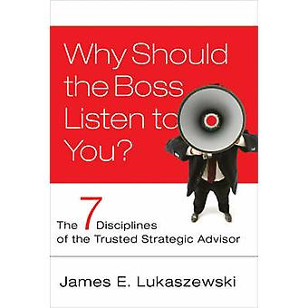 Why Should the Boss Listen to You? - The Seven Disciplines of the Trus