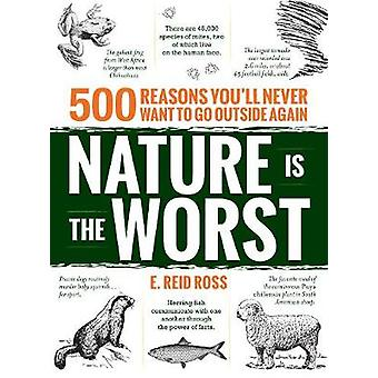 Nature is the Worst - 500 Reasons You'll Never Want to Go Outside Agai