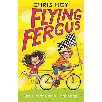 Flying Fergus 2 - The Great Cycle Challenge by Chris Hoy - Clare Elsom