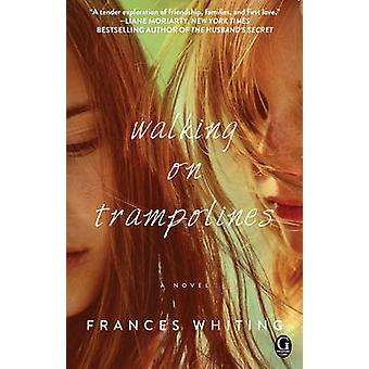 Walking on Trampolines by Frances Whiting - 9781476780016 Book