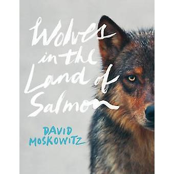 Wolves in the Land of Salmon by David Moskowitz - 9781604692273 Book