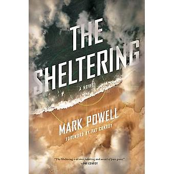 The Sheltering - A Novel by Mark Powell - Pat Conroy - 9781611174342 B