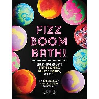 Fizz Boom Bath! - Learn How to Make Your Own Bath Bombs - Body Scrubs