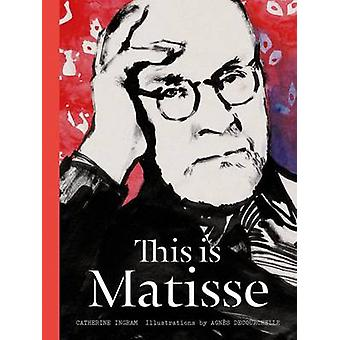This is Matisse by Catherine Ingram - Agnes Decourchelle - 9781780674