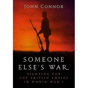 Someone Else's War - Fighting for the British Empire in World War I by