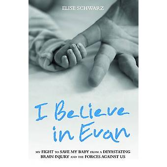 I Believe in Evan - My Fight to Save My Baby from a Devastating Brain