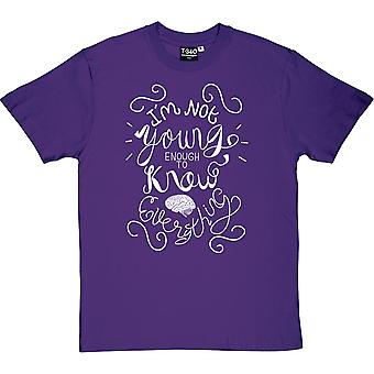 I Am Not Young Enough To Know Everything Men's T-Shirt