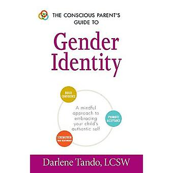 The Conscious Parent's Guide to Gender Identity - A Mindful Approach t
