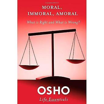 Moral, unmoralisch, amoralisch (Osho Life Essentials)