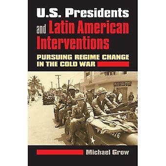 U. s. présidents et les Interventions de l'Amérique latine: poursuivre le changement de régime dans la guerre froide