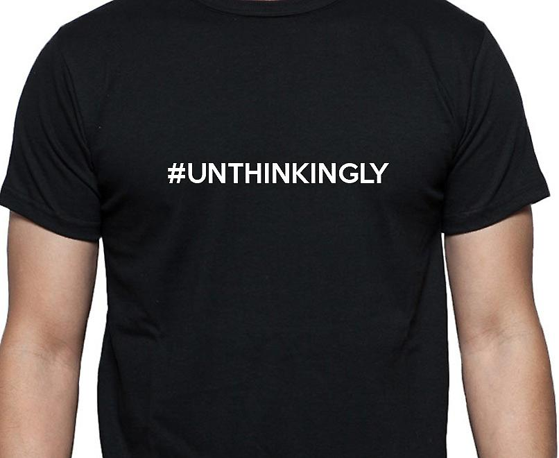 #Unthinkingly Hashag Unthinkingly Black Hand Printed T shirt