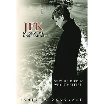 JFK och det outsägliga: varför han dog och varför det är viktigt