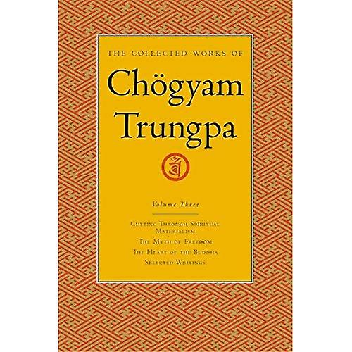 The Collected Works of Chogyam Tcourirgpa  Cutting Through Spiritual Materialism, the Myth of Libredom the Heart of the Buddha, Selected Writings  Cutting ... of the Buddha and Selected Writings v. 3