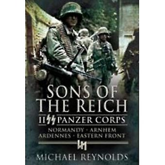 Söhne des Reiches: II Panzer Corps, Normandie, Arnheim, Ardennen, Ostfront (Stift & Schwert militärische Classics)