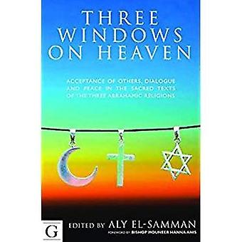 Three Windows on Heaven: Acceptance of Others - Dialogue and Peace in the Sacred Texts of the Three Abrahamic...