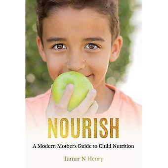 NOURISH: A Modern Mother's Guide to Child Nutrition