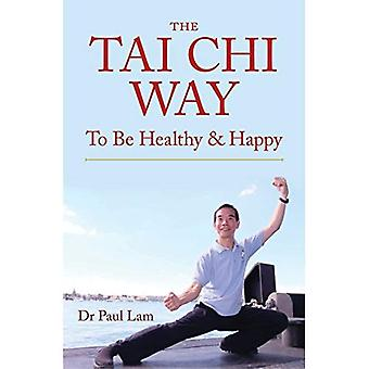 The Tai Chi Way: To Be Healthy and Happy