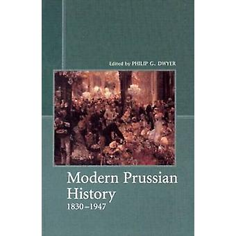 Modern Prussian History 1830  1947 by Dwyer & Philip G.