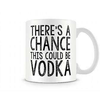 There's A Chance This Could Be Vodka Mug