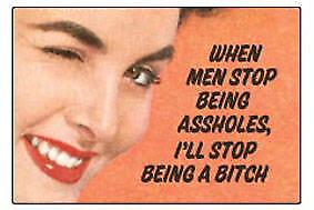 When men stop being a**holes, fridge magnet