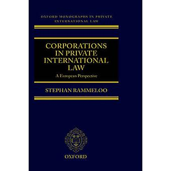 Corporations in Private International Law A European Perspective by Rammeloo & Stephan
