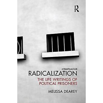 Radicalization  The Life Writings of Political Prisoners by Dearey & Melissa