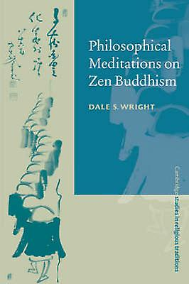 Philosophical Meditations on Zen Buddhism by Wright & Dale S.