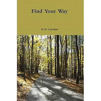 Find Your Way by Caroland & R. K.