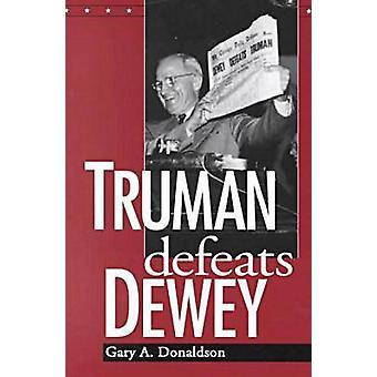 Truman Defeats Dewey by Donaldson & Gary A.