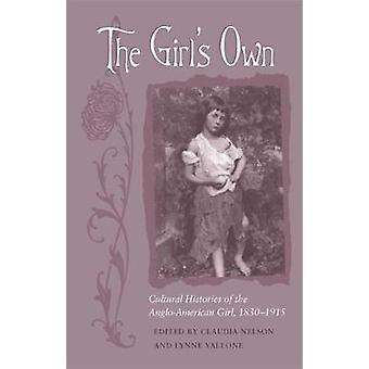 The Girls Own Cultural Histories of the AngloAmerican Girl 18301915 by Nelson & Claudia