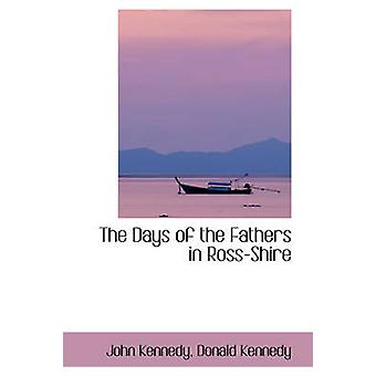 The Days of the Fathers in RossShire by Kennedy & John