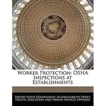 Worker Protection OSHA Inspections at Establishments by United States Government Accountability