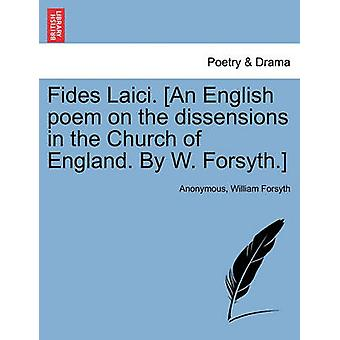 Fides Laici. An English poem on the dissensions in the Church of England. By W. Forsyth. by Anonymous
