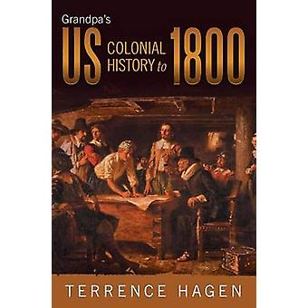 Grandpas Us Colonial History to 1800 by Hagen & Terrence