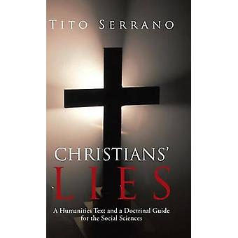 Christians Lies A Humanities Text and a Doctrinal Guide for the Social Sciences by Serrano & Tito