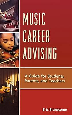 Music voitureeer Advising A Guide for Students Parents and Teachers by Branscome & Eric