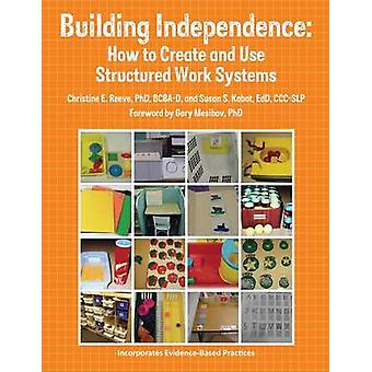 Building Independence How to Create and Use Structured Work Systems by Kabot & EdD CCCSLP
