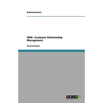 Customer Relationship Management Crm. Ein Uberblick by Lackner & Andreas