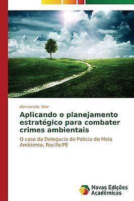 Aplicando o planejaHommesto estratgico para combater crimes ambientais by Bilar Alexsandro