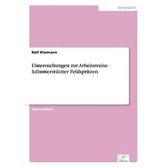 Untersuchungen zur Arbeitsweise luftuntersttzter Feldspritzen par Klarmann & Rolf