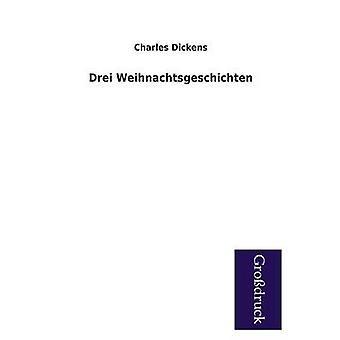 Drei Weihnachtsgeschichten by Dickens & Charles