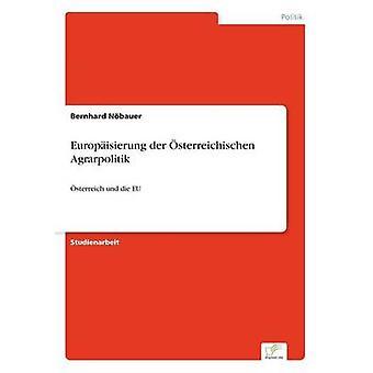 Europisierung der sterreichischen Agrarpolitik by Nbauer & Bernhard