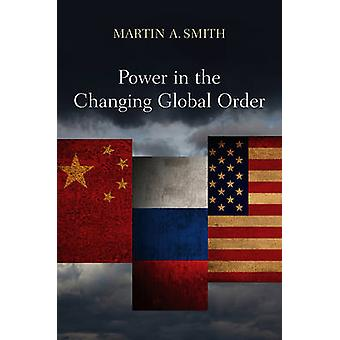 Power in the Changing Global Order - The US - Russia and China by Mart
